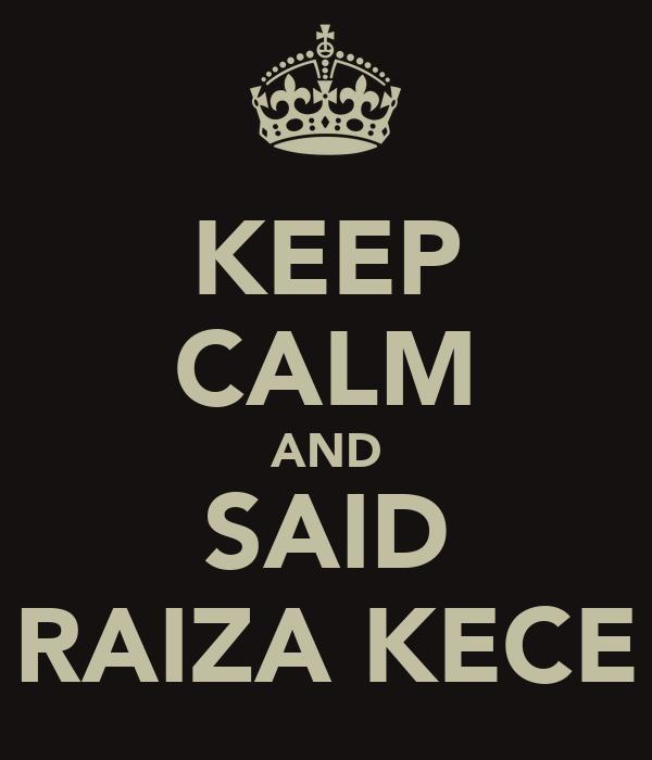 KEEP CALM AND SAID RAIZA KECE