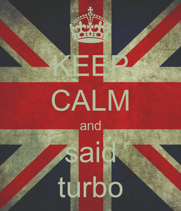 KEEP CALM and said turbo