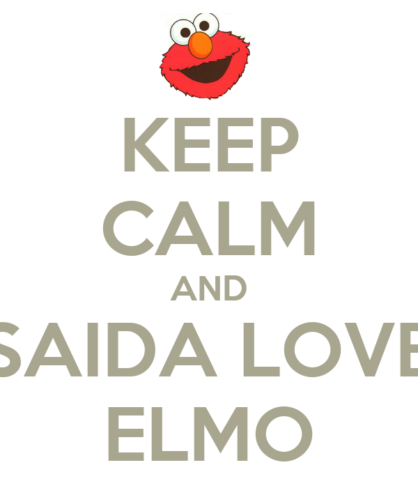 KEEP CALM AND SAIDA LOVE ELMO