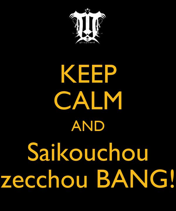 KEEP CALM AND Saikouchou zecchou BANG!