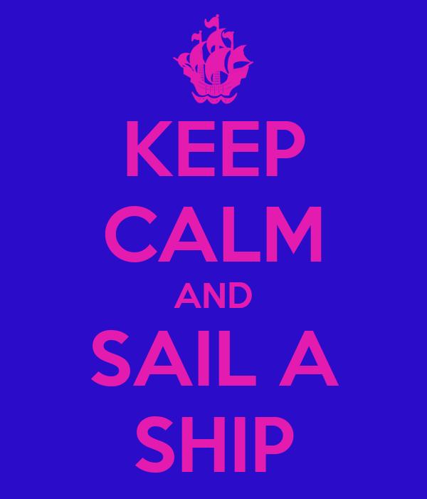 KEEP CALM AND SAIL A SHIP
