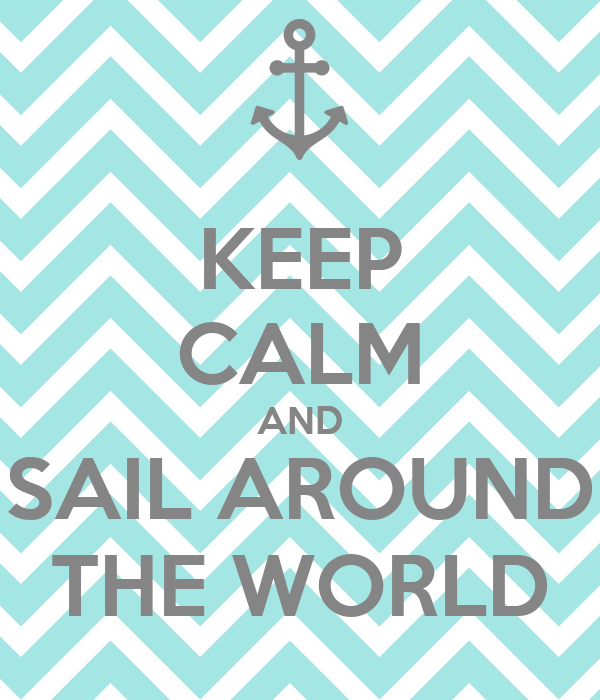 KEEP CALM AND SAIL AROUND THE WORLD