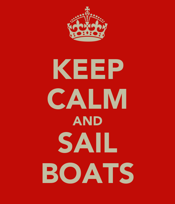 KEEP CALM AND SAIL BOATS
