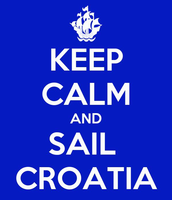 KEEP CALM AND SAIL  CROATIA