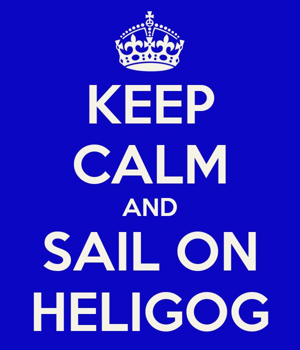 KEEP CALM AND SAIL ON HELIGOG
