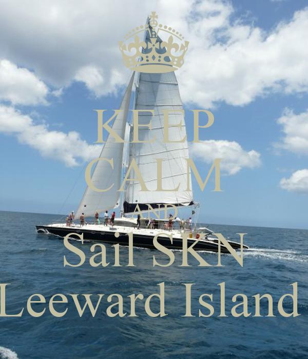 KEEP CALM AND Sail SKN Leeward Island
