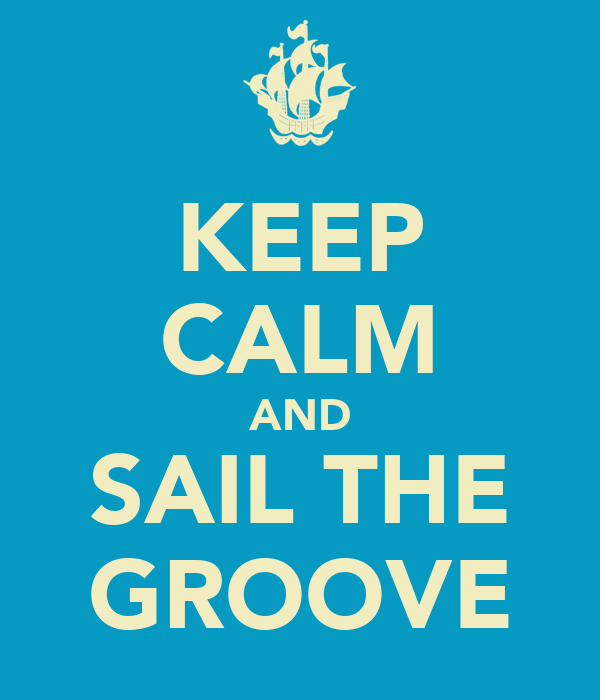 KEEP CALM AND SAIL THE GROOVE