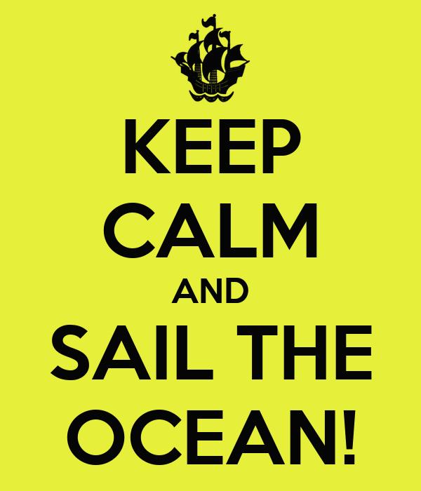 KEEP CALM AND SAIL THE OCEAN!