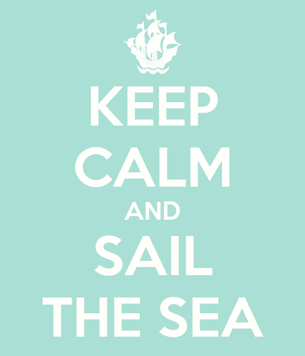 KEEP CALM AND SAIL THE SEA