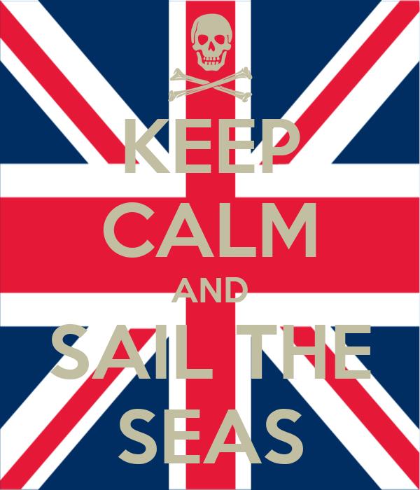 KEEP CALM AND SAIL THE SEAS