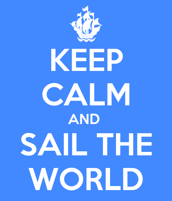 KEEP CALM AND  SAIL THE WORLD