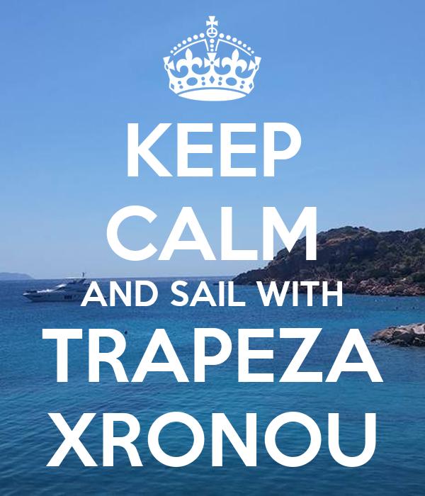 KEEP CALM AND SAIL WITH TRAPEZA XRONOU