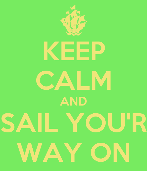 KEEP CALM AND SAIL YOU'R WAY ON