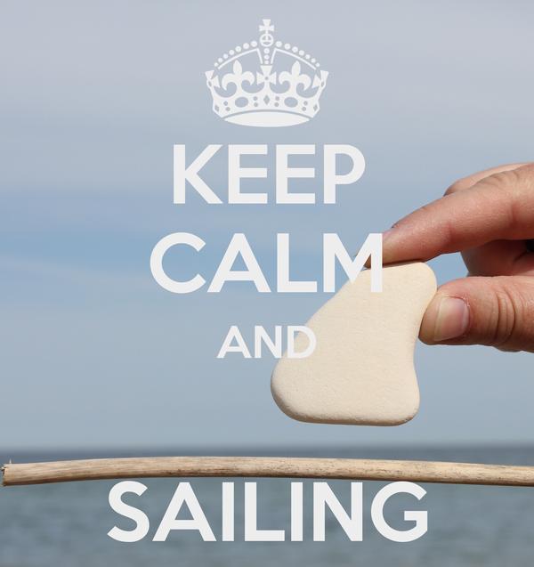 KEEP CALM AND  SAILING