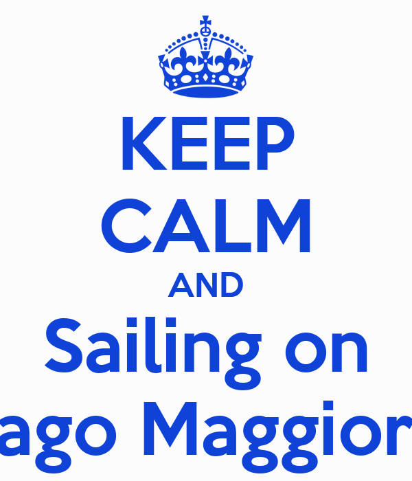 KEEP CALM AND Sailing on Lago Maggiore