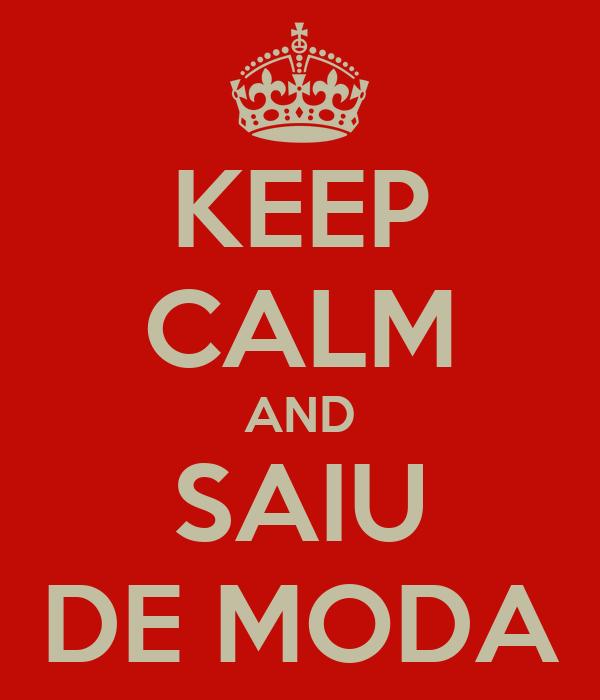 KEEP CALM AND SAIU DE MODA