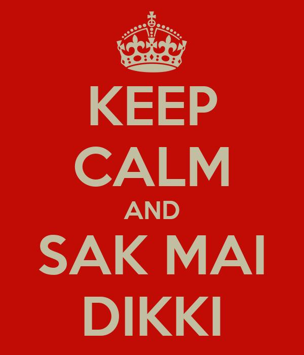 KEEP CALM AND SAK MAI DIKKI