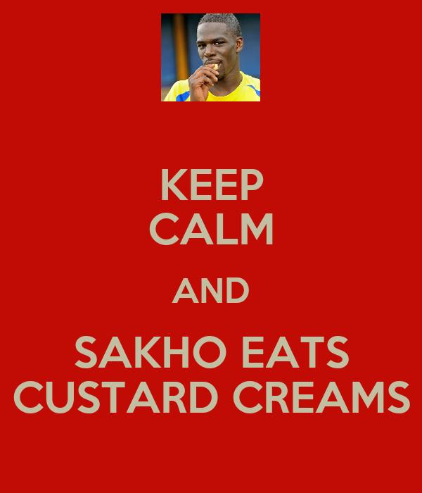 KEEP CALM AND SAKHO EATS CUSTARD CREAMS