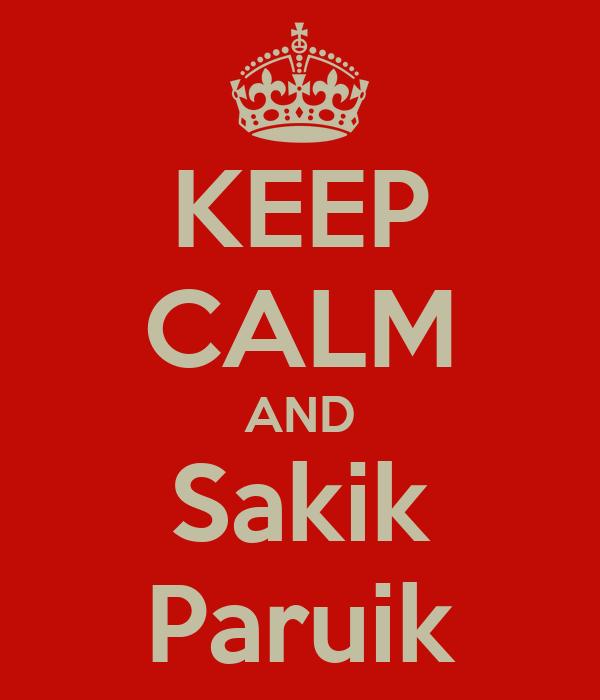 KEEP CALM AND Sakik Paruik