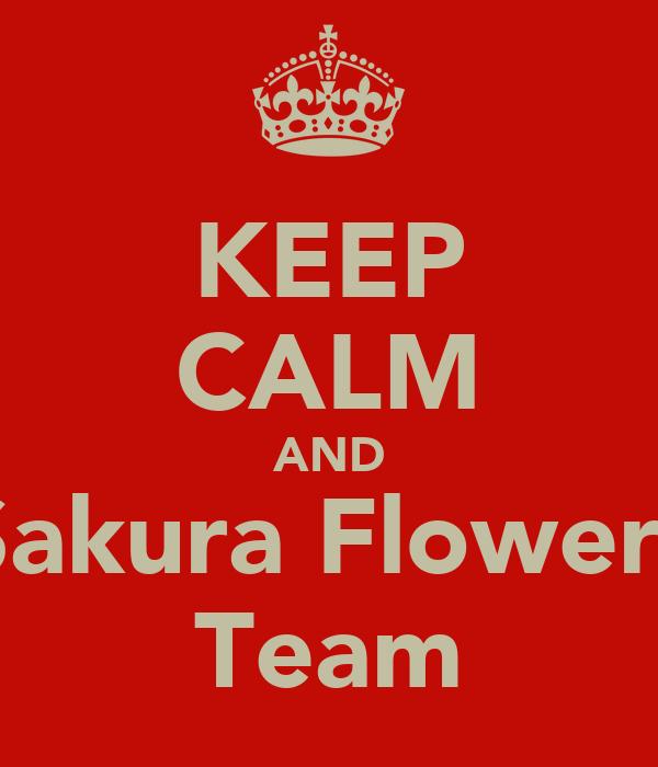 KEEP CALM AND Sakura Flowers Team