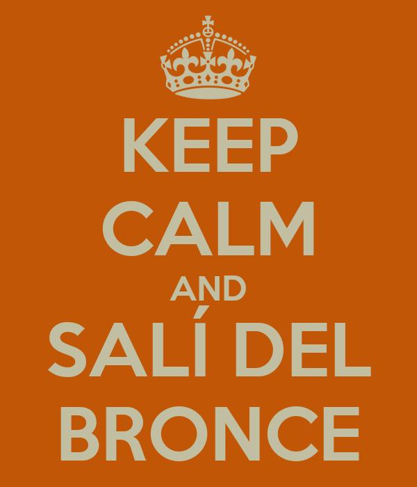 KEEP CALM AND SALÍ DEL BRONCE