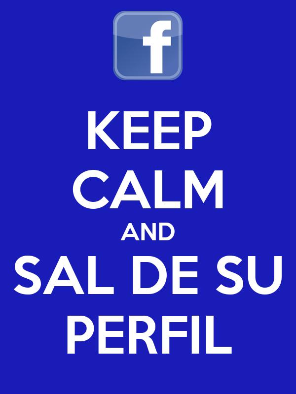 KEEP CALM AND SAL DE SU PERFIL