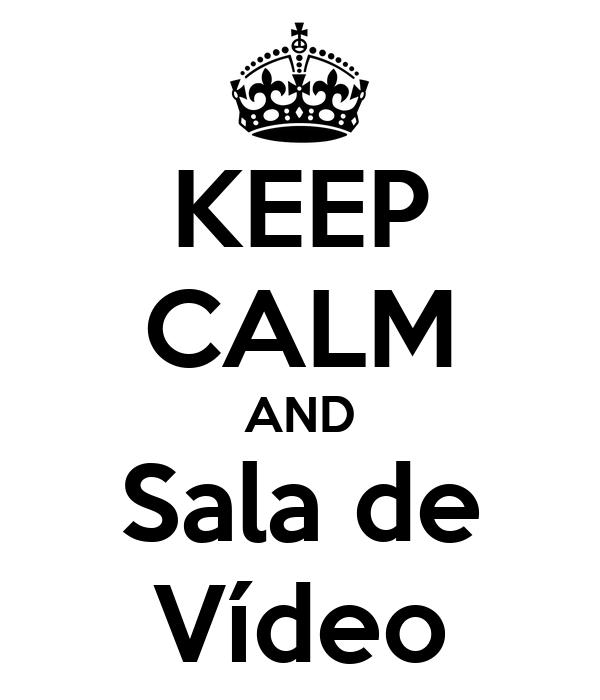 KEEP CALM AND Sala de Vídeo