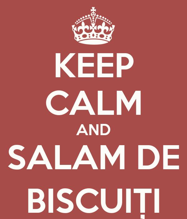 KEEP CALM AND SALAM DE BISCUIȚI
