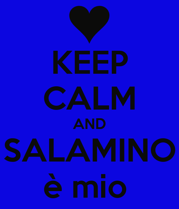 KEEP CALM AND SALAMINO è mio