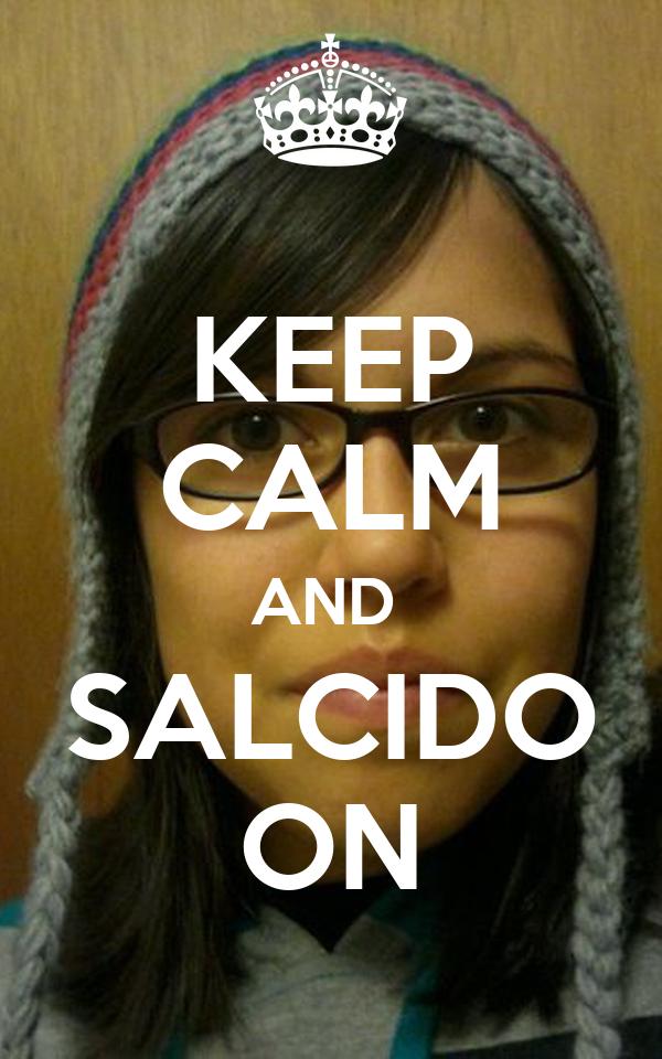 KEEP CALM AND  SALCIDO ON