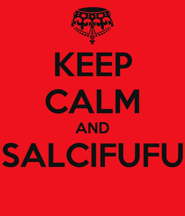 KEEP CALM AND SALCIFUFU