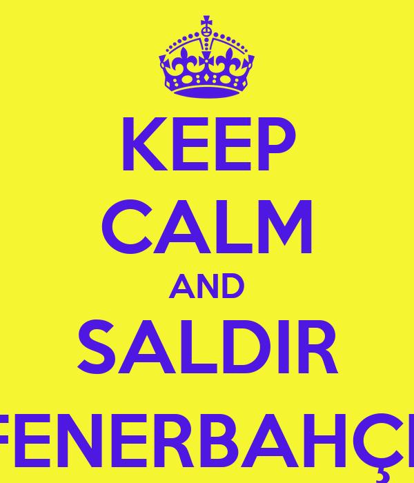 KEEP CALM AND SALDIR FENERBAHÇE