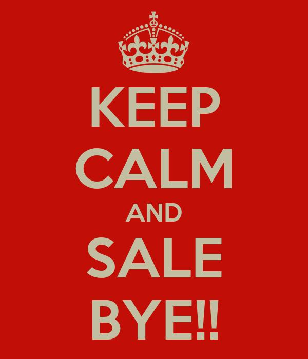 KEEP CALM AND SALE BYE!!
