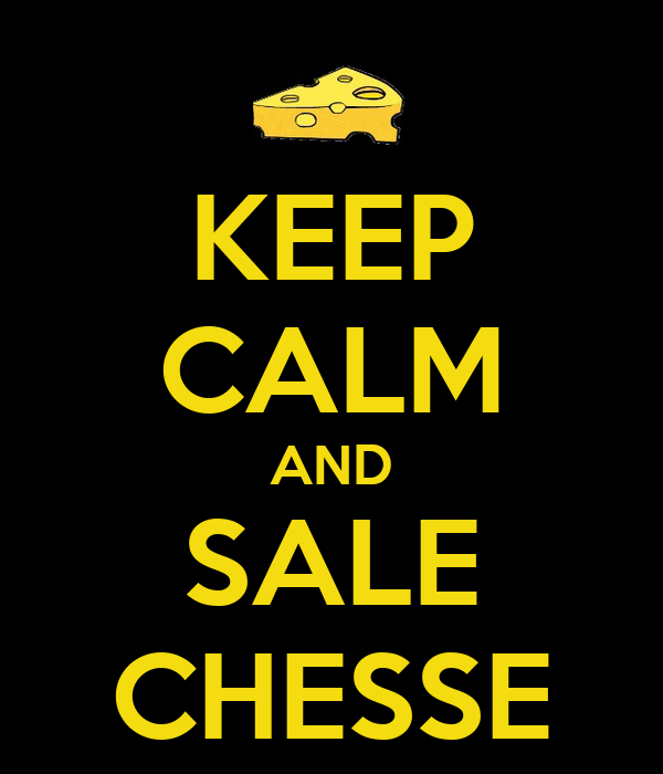 KEEP CALM AND SALE CHESSE