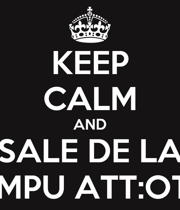 KEEP CALM AND SALE DE LA COMPU ATT:OTTO
