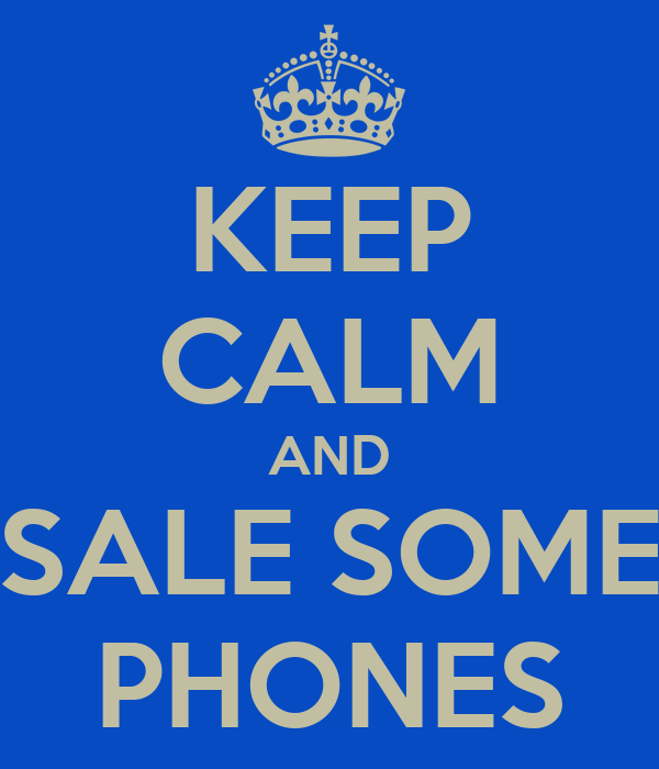 KEEP CALM AND SALE SOME PHONES