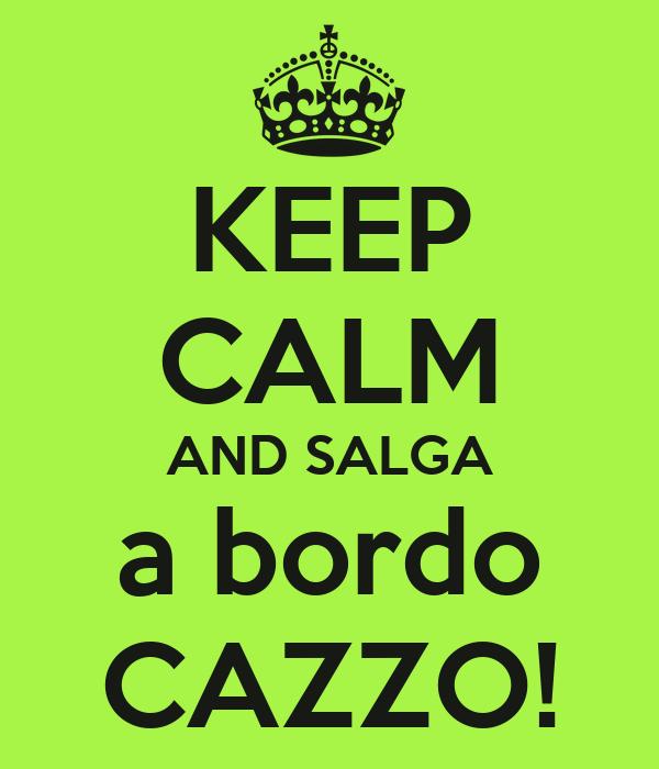 KEEP CALM AND SALGA a bordo CAZZO!