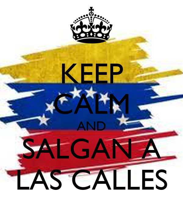 KEEP CALM AND SALGAN A LAS CALLES