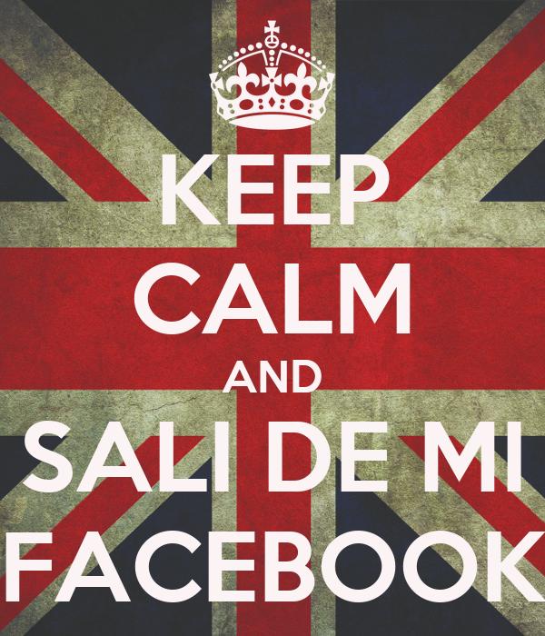 KEEP CALM AND SALI DE MI FACEBOOK