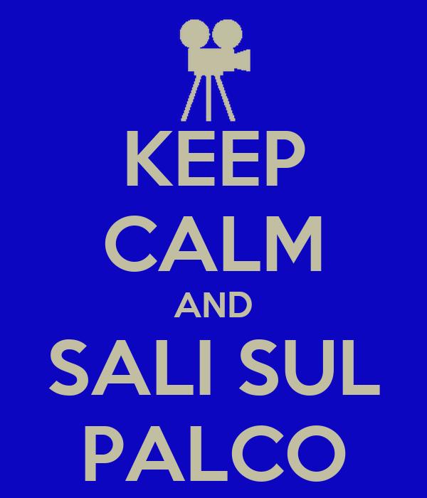 KEEP CALM AND SALI SUL PALCO