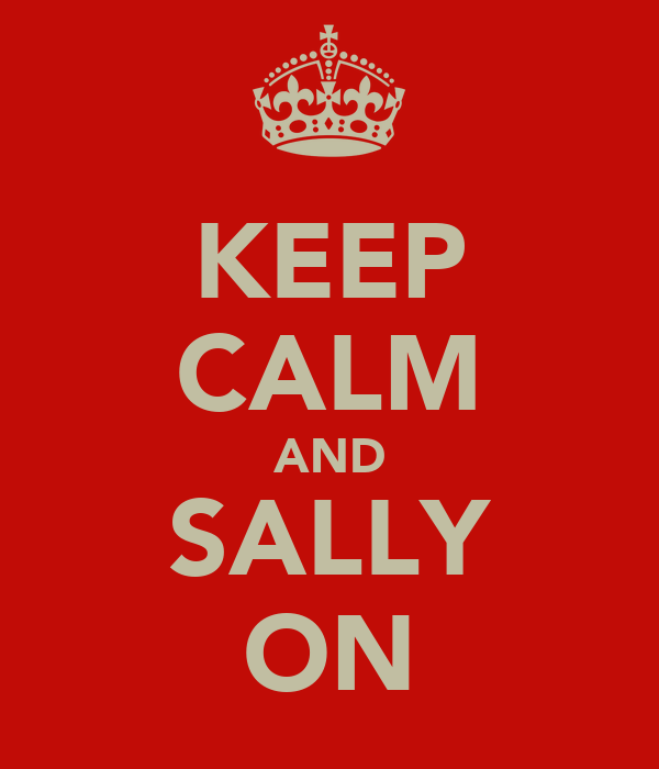 KEEP CALM AND SALLY ON
