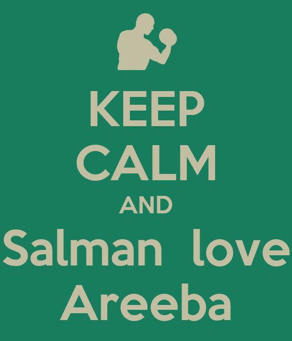 KEEP CALM AND Salman  love Areeba