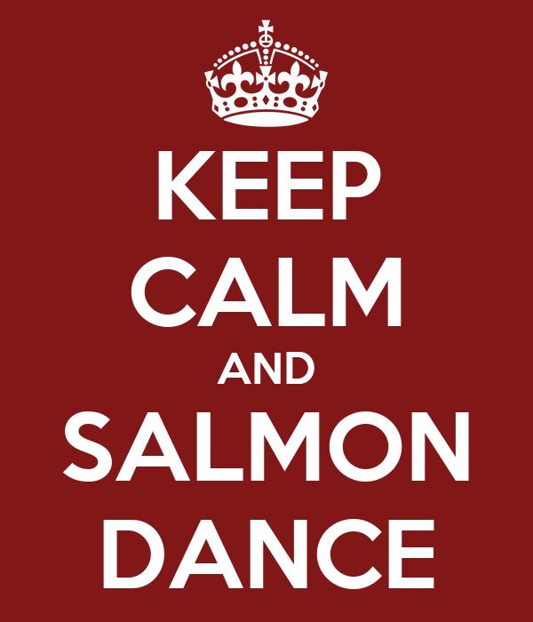KEEP CALM AND SALMON DANCE