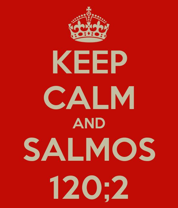 KEEP CALM AND SALMOS 120;2