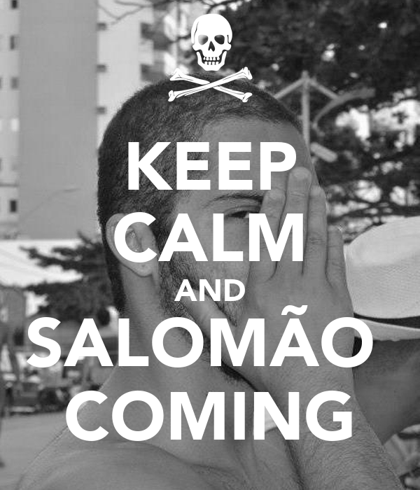 KEEP CALM AND SALOMÃO  COMING
