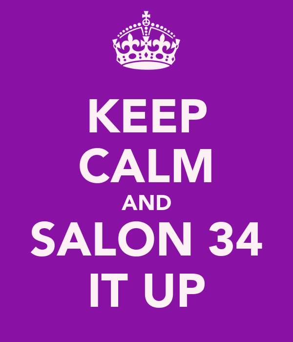 KEEP CALM AND SALON 34 IT UP