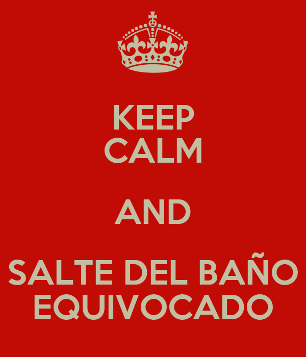 KEEP CALM AND SALTE DEL BAÑO EQUIVOCADO