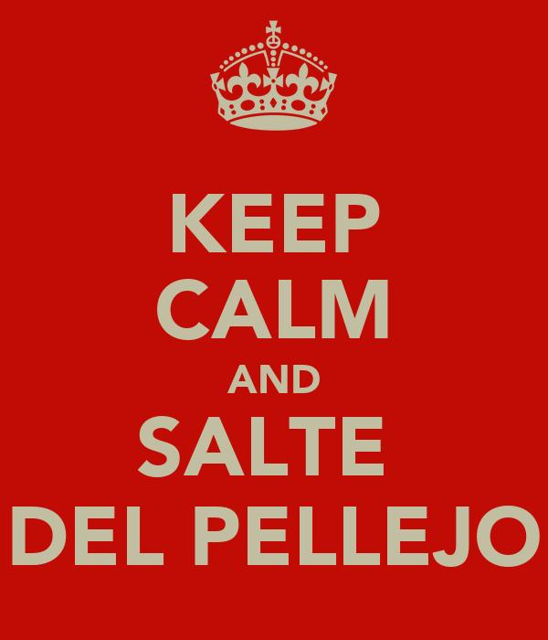 KEEP CALM AND SALTE  DEL PELLEJO