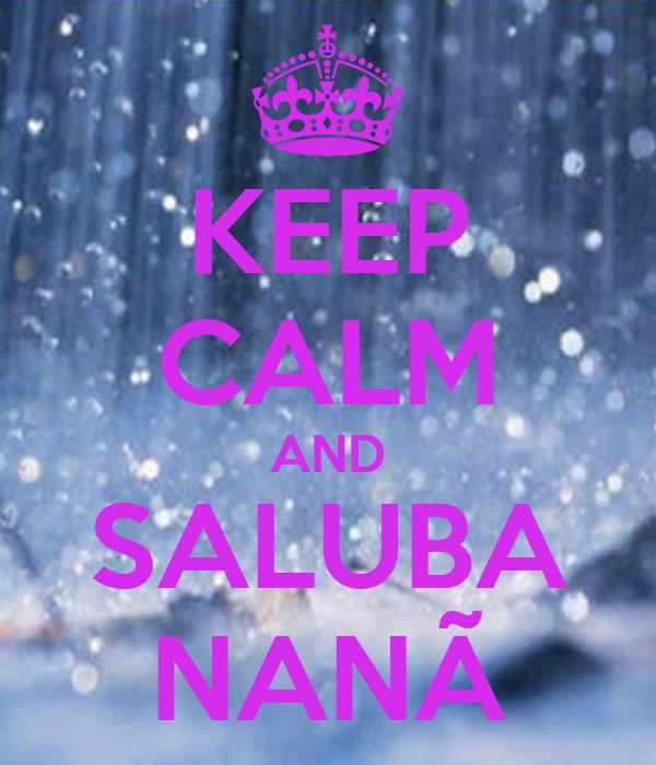 KEEP CALM AND SALUBA NANÃ