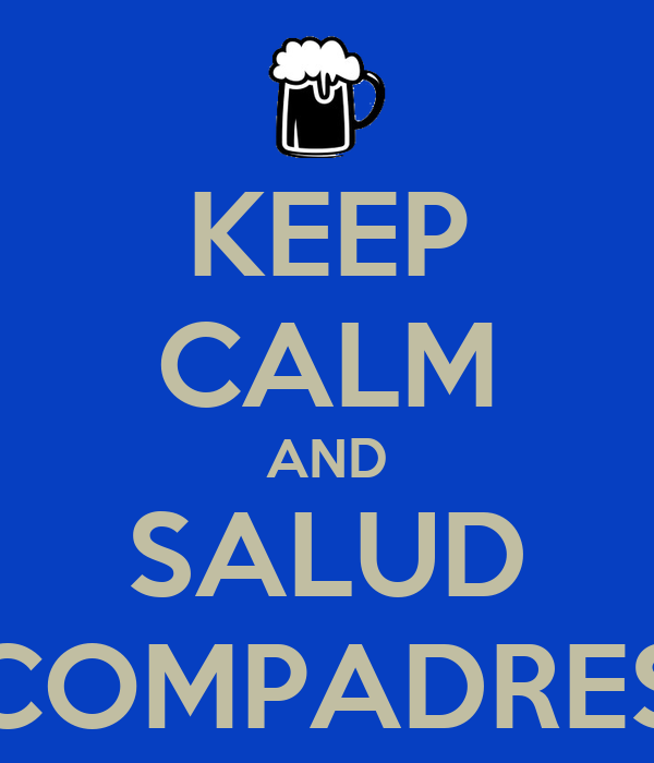 KEEP CALM AND SALUD COMPADRES